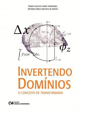Invertendo Domínios: o conceito de transformada, de Danny Tonidandel e Antônio E. A. Araújo